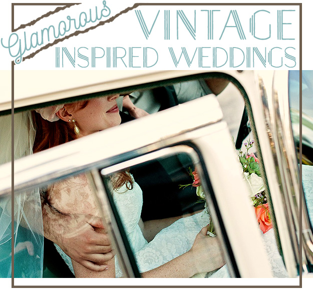 Glamorous Vintage Inspired Weddings